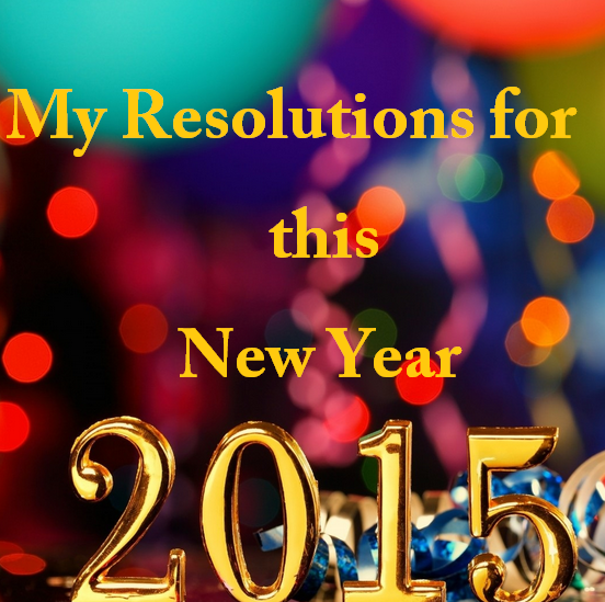 My Resolutions for this New Year 2015